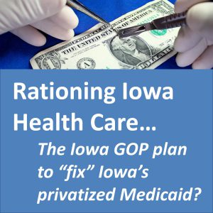 "Dems: Is rationing health care the Iowa GOP's secret plan to ""fix"" Medicaid mess?"
